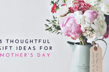 3 Thoughtful Gift Ideas for Mother's Day